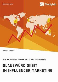 Glaubwürdigkeit im Influencer Marketing. Wie wichtig ist Authentizität auf Instagram? (eBook, PDF)