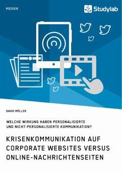 Krisenkommunikation auf Corporate Websites versus Online-Nachrichtenseiten. Welche Wirkung haben personalisierte und nicht-personalisierte Kommunikation? (eBook, PDF)