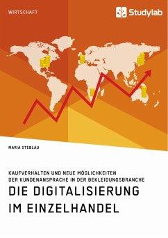 Die Digitalisierung im Einzelhandel. Kaufverhalten und neue Möglichkeiten der Kundenansprache in der Bekleidungsbranche (eBook, PDF)
