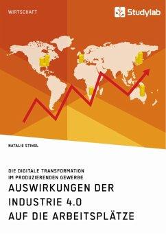 Auswirkungen der Industrie 4.0 auf die Arbeitsplätze. Die digitale Transformation im produzierenden Gewerbe (eBook, PDF)
