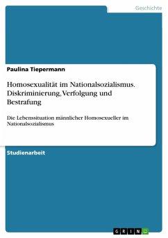 Homosexualität im Nationalsozialismus. Diskriminierung, Verfolgung und Bestrafung (eBook, PDF)