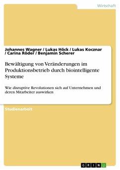Bewältigung von Veränderungen im Produktionsbetrieb durch biointelligente Systeme (eBook, PDF)