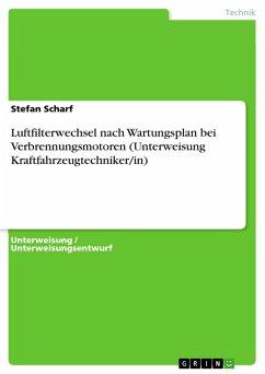 Luftfilterwechsel nach Wartungsplan bei Verbrennungsmotoren (Unterweisung Kraftfahrzeugtechniker/in) (eBook, PDF)