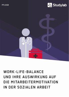 Work-Life-Balance und ihre Auswirkung auf die Mitarbeitermotivation in der Sozialen Arbeit (eBook, PDF)