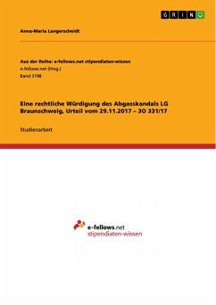 Eine rechtliche Würdigung des Abgasskandals LG Braunschweig, Urteil vom 29.11.2017 - 3O 331/17 (eBook, PDF)