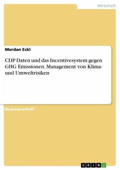 CDP Daten und das Incentivesystem gegen GHG Emissionen. Management von Klima- und Umweltrisiken (eBook, PDF)
