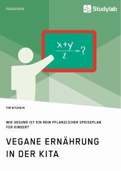 Vegane Ernährung in der Kita. Wie gesund ist ein rein pflanzlicher Speiseplan für Kinder? (eBook, PDF)