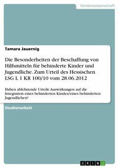 Die Besonderheiten der Beschaffung von Hilfsmitteln für behinderte Kinder und Jugendliche. Zum Urteil des Hessischen LSG L 1 KR 100/10 vom 28.06.2012 (eBook, PDF)