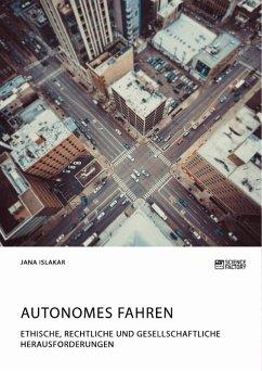 Autonomes Fahren. Ethische, rechtliche und gesellschaftliche Herausforderungen (eBook, PDF)