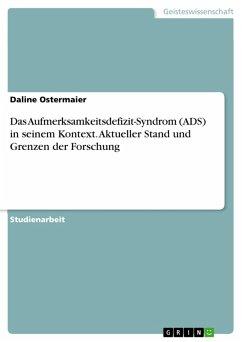 Das Aufmerksamkeitsdefizit-Syndrom (ADS) in seinem Kontext. Aktueller Stand und Grenzen der Forschung (eBook, PDF)