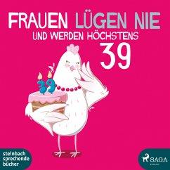 Frauen lügen nie und werden höchstens 39 (MP3-Download) - Bittl, Monika