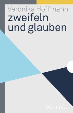 zweifeln und glauben (eBook, ePUB) - Hoffmann, Veronika