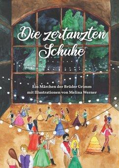 Die zertanzten Schuhe (eBook, ePUB) - Werner, Melina; Grimm, Brüder