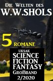 Uksak Science Fiction Fantasy Großband 2/2020 - Die Welten des W.W.Shols: 5 Romane (eBook, ePUB)
