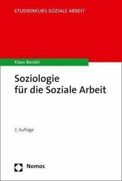 Soziologie für die Soziale Arbeit - Bendel, Klaus