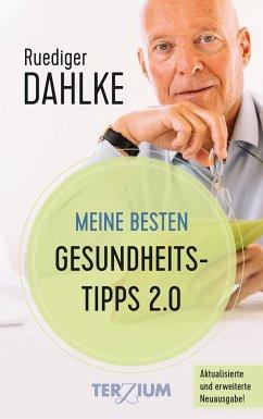 Meine besten Gesundheitstipps 2.0 - Dahlke, Ruediger