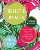 Holistic Wealth Personal Workbook: 32 Life Lessons to Help You Find Purpose, Prosperity, and Happiness