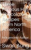 Three Famous Hot Chocolate Recipes From North America (eBook, ePUB)