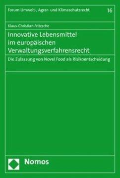Innovative Lebensmittel im europäischen Verwaltungsverfahrensrecht - Fritzsche, Klaus-Christian
