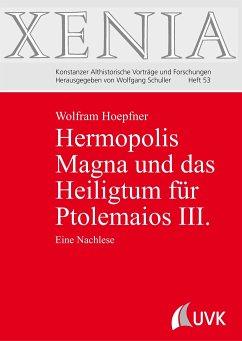 Hermopolis Magna und das Heiligtum für Ptolemaios III. - Hoepfner, Wolfram;Hoefner, Wolfram