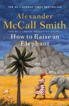 How to Raise an Elephant - Smith, Alexander McCall