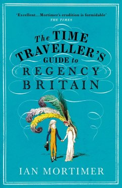 The Time Traveller's Guide to Regency Britain (eBook, ePUB) - Mortimer, Ian