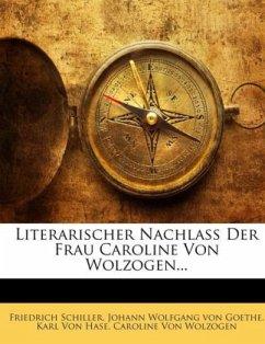 Literarischer Nachlass Der Frau Caroline Von Wolzogen... Erster Band (Mängelexemplar)