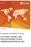 Customer Journey und User Experience in der Anwendungsentwicklung. Die Bedürfnisse von Kunden richtig verstehen