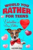 Would You Rather For Teens - Valentine's Day Edition