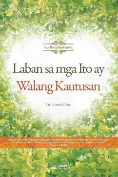 Laban sa mga Ito ay Walang Kautusan(Tagalog) - Jaerock, Lee