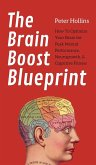The Brain Boost Blueprint: How To Optimize Your Brain for Peak Mental Performance, Neurogrowth, and Cognitive Fitness