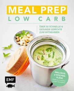 Meal Prep Low Carb - über 50 schnelle und gesunde Gerichte zum Mitnehmen (eBook, ePUB) - Verschiedene