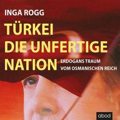 Türkei, die unfertige Nation (MP3-Download) - Rogg, Inga