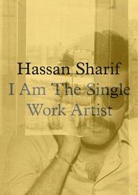 Hassan Sharif. I am a Single Work Artist