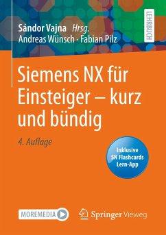 Siemens NX für Einsteiger - kurz und bündig - Wünsch, Andreas; Pilz, Fabian