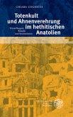 Totenkult und Ahnenverehrung im hethitischen Anatolien