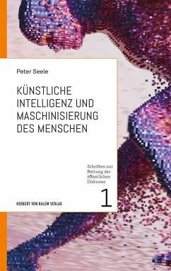 Künstliche Intelligenz und Maschinisierung des Menschen - Seele, Peter