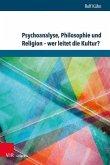 Psychoanalyse, Philosophie und Religion - wer leitet die Kultur?