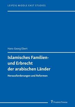 Islamisches Familien- und Erbrecht der arabischen Länder - Ebert, Hans-Georg