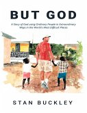 But God: A Story of God Using Ordinary People In Extraordinary Ways In the World's Most Difficult Places (eBook, ePUB)