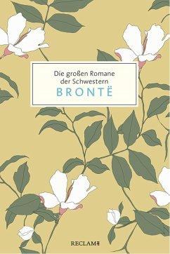 Die großen Romane der Schwestern Brontë (eBook, ePUB) - Brontë, Anne; Brontë, Charlotte; Brontë, Emily