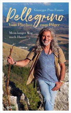 "Pellegrino - Vom Playboy zum Pilger (eBook, ePUB) - Fusaro, Giuseppe ""Pino"""