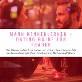 Mann Kennenlernen - Dating Guide für Frauen (MP3-Download)