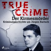 True Crime: Der Kirmesmörder - Kriminalgeschichte um Jürgen Bartsch (MP3-Download)