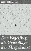 Der Vogelflug als Grundlage der Fliegekunst (eBook, ePUB)