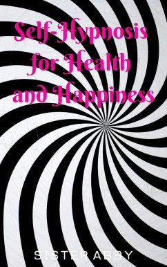 Self-Hypnosis for Health and Happiness (eBook, ePUB) - Abby, Sister