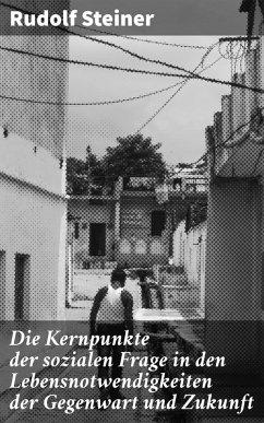 Die Kernpunkte der sozialen Frage in den Lebensnotwendigkeiten der Gegenwart und Zukunft (eBook, ePUB) - Steiner, Rudolf