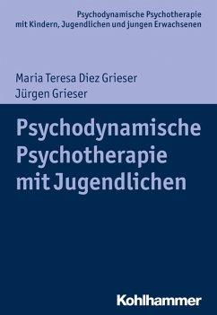 Psychodynamische Psychotherapie mit Jugendlichen (eBook, ePUB) - Grieser, Jürgen; Diez Grieser, Maria Teresa