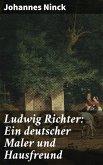 Ludwig Richter: Ein deutscher Maler und Hausfreund (eBook, ePUB)