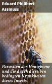 Parasiten der Honigbiene und die durch dieselben bedingten Krankheiten dieses Insects. (eBook, ePUB)